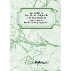 Las calles de Barcelona Origen de sus nombres, sus recuerdos, sus
