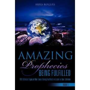 Amazing Prophecies Being Fulfilled (9781619046283): Herb Rogers: Books