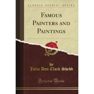 Painters and Paintings (Classic Reprint): Julia Ann Clark Shedd: Books