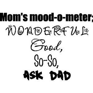 Moms mood  o  meter.Funny Family Wall Quotes Sayings