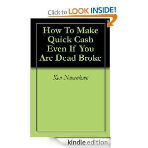 How To Make Quick Cash Even If You Are Dead Broke Ken Nwankwo