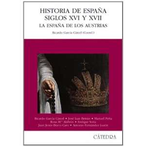/ History of Spain XVI and XVII Centuries La Espana De Los Austrias
