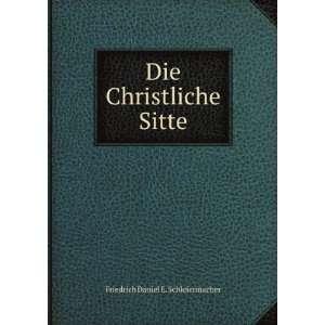 Die Christliche Sitte Friedrich Daniel E. Schleiermacher Books