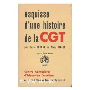 Esquisse DUne Histoire De La Cgt: Jean And Marc Piolot Bruhat: Books