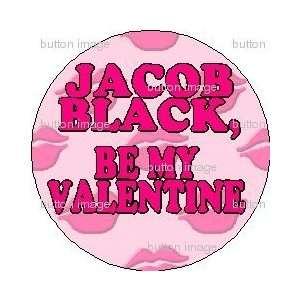 JACOB BLACK   BE MY VALENTINE Pinback Button 1.25 Pin / Badge LOVE