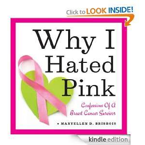 Why I Hated Pink Confessions of a Breast Cancer Survivor Maryellen D