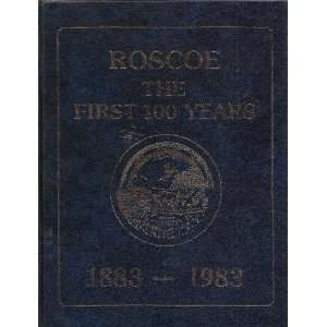 First 100 Years (1883 1983): Roscoe Centennial Book Committee: Books