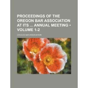 Proceedings of the Oregon Bar Association at its annual