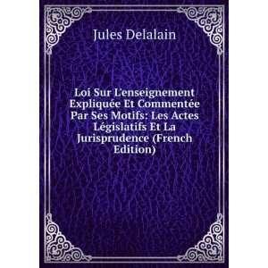 Loi Sur Lenseignement Expliquée Et Commentée Par Ses Motifs