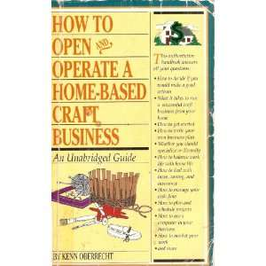 How to Open and Operate a Home Based Craft Business: An