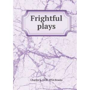 Frightful plays Charles S. 1878 1934 Brooks Books