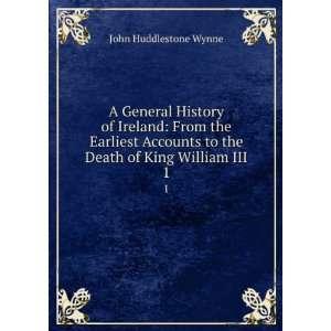 to the Death of King William III. 1 John Huddlestone Wynne Books