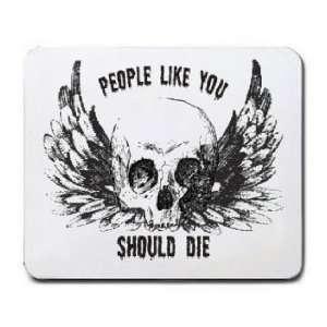 PEOPLE LIKE YOU SHOULD DIE Mousepad