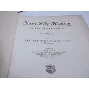 Christ like healing;: Retreat lectures for nurses
