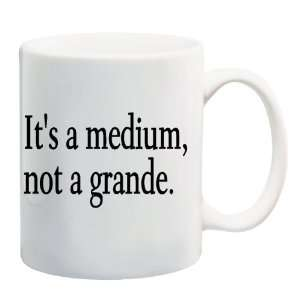 ITS A MEDIUM, NOT A GRANDE. Mug Coffee Cup 11 oz