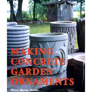 Making Concrete Garden Ornaments, Hunter, Sherri