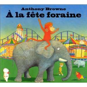 A la fête foraine (9782877673631): Anthony Browne: Books