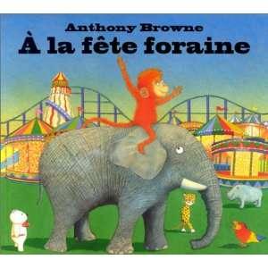 A la fête foraine (9782877673631): Anthony Browne: Books
