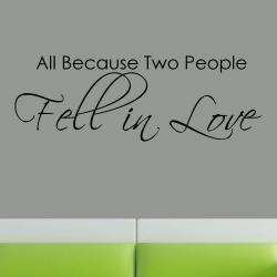 Vinyl All Because Two People Fell in Love Wall Decal