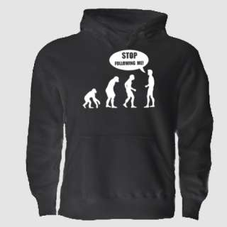 EVOLUTION STOP FOLLOWING ME HOODIE FUNNY COOL HUMOR