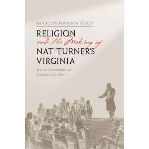 Religion and the Making of Nat Turners Virginia: Baptist