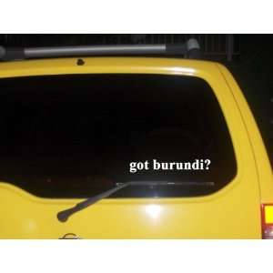got burundi? Funny decal sticker Brand New Everything