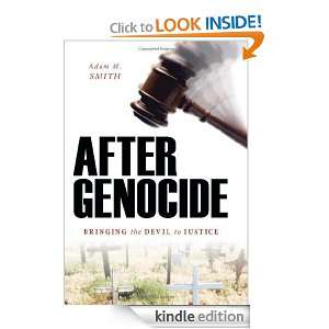 After Genocide Bringing the Devil to Justice Adam M. Smith