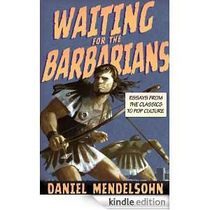 Waiting for the Barbarians Essays from the Classics to Pop Culture