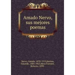 Amado Nervo, sus mejores poemas Amado, 1870 1919,Barrios
