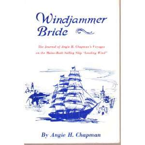 Windjammer bride: The journal of Angie H. Chapmans voyages on the