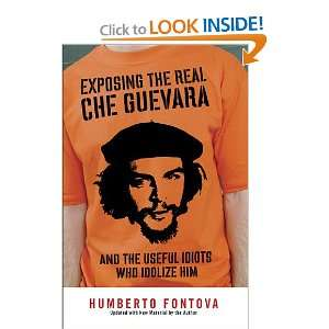 Exposing the Real Che Guevara: And the Useful Idiots Who
