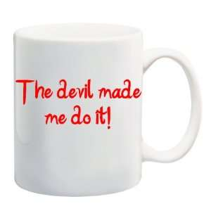 DEVIL MADE ME DO IT Mug Coffee Cup 11 oz