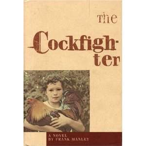 The Cockfighter [Hardcover]: Frank Manley: Books