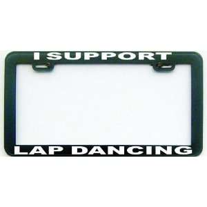 FUNNY HUMOR GIFT I SUPPORT LAP DANCING LICENSE PLATE FRAME Automotive