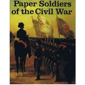 Paper Soldiers of the Civil War Bellerophon Books, Alan Archambault