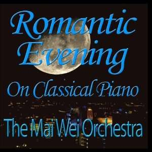 Romantic Evening on Classical Piano The Mai Wei Orchestra Music