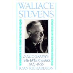 Wallace Stevens, A Biography The Later Years, 1923 1955 Joan
